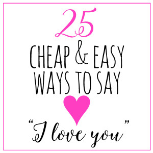 "25 Cheap and Easy Ways to Say ""I Love You"""