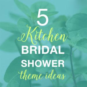 5 Kitchen Bridal Shower Theme Ideas