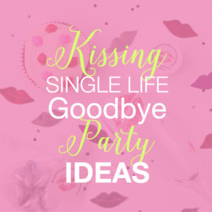 Kissing Single Life Goodbye Party Ideas