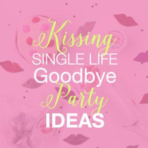 Kissing Single Life Goodbye Party Ideas