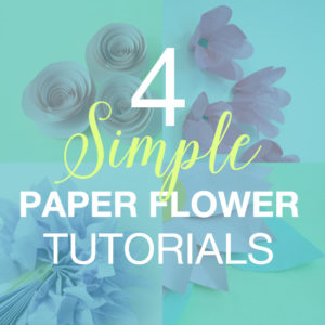 4 Simple Paper Flower Tutorials