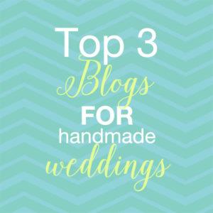 Top 3 Blogs for Handmade Weddings