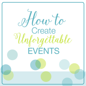 How to Create Unforgettable Events