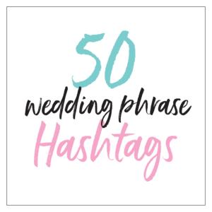 50 Wedding Phrase Hashtags