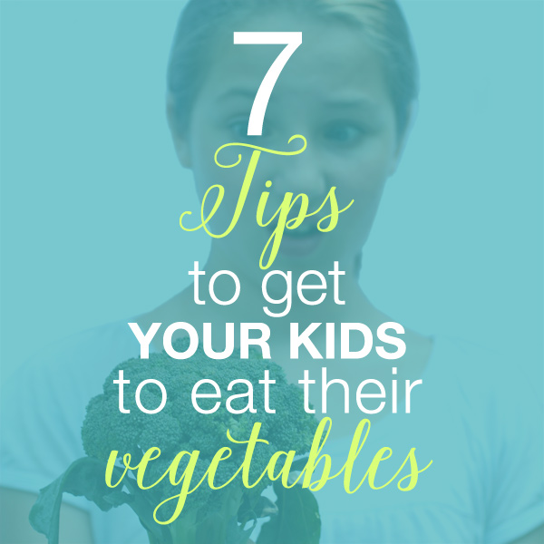 7 tips to get your kids eat vegetables
