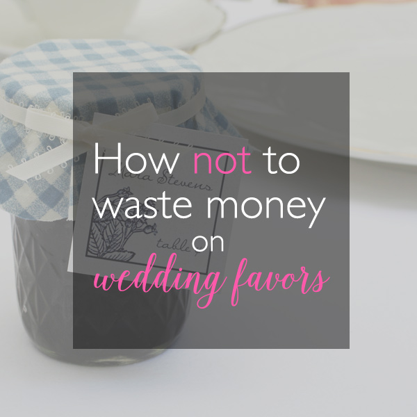 how not to waste money on wedding favors