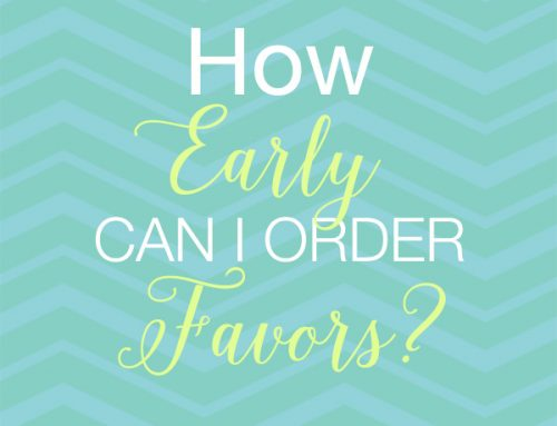 How Early Can I Order Favors? | Saturday's SAQ