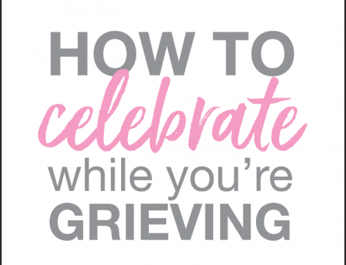 How To Celebrate While You're Grieving